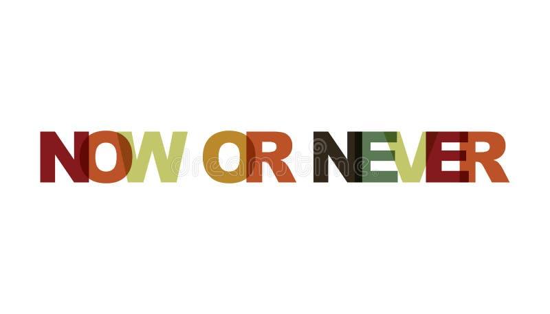 Teraz lub nigdy, zwrota nasunięcia kolor żadny przezroczystość Pojęcie prosty tekst dla typografia plakata, majcheru projekt, odz ilustracja wektor