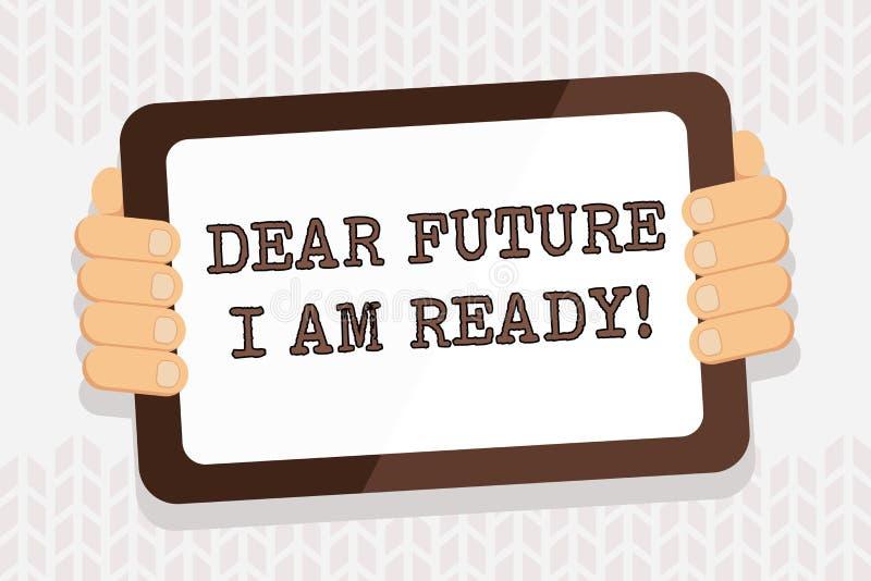 Testo della scrittura che scrive a futuro caro sono pronto Stato adatto di significato di concetto per azione o situazione che ?  royalty illustrazione gratis
