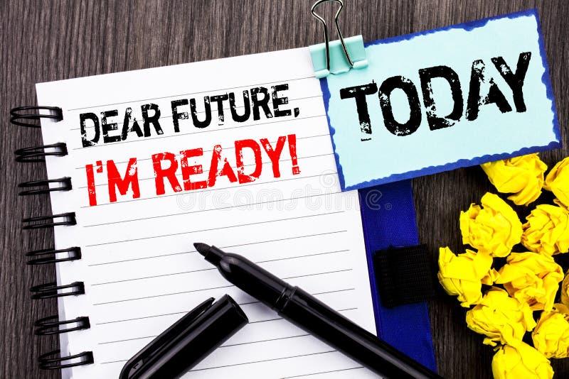 Testo di scrittura che mostra caro Future, sono pronto Foto di affari che montra il wr motivazionale ispiratore di fiducia di ris fotografie stock