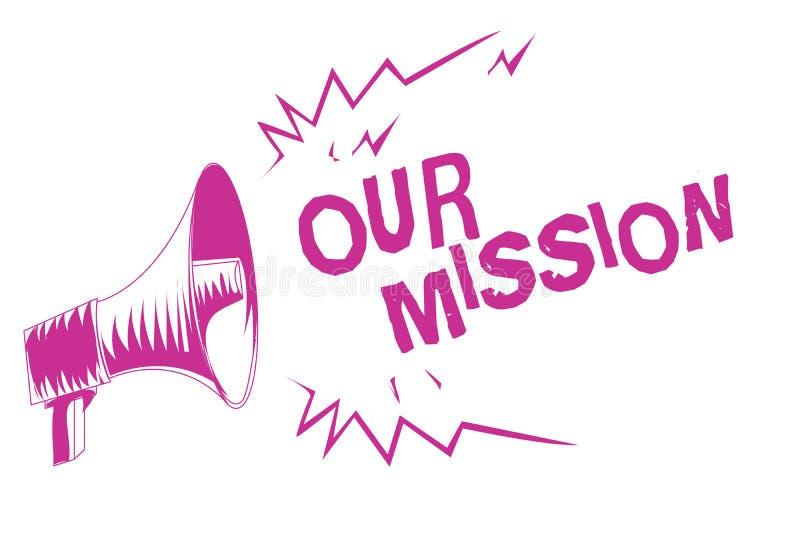 Testo di scrittura di parola la nostra missione Il concetto di affari per le mansioni o il programma che abbiamo bisogno di li ha illustrazione di stock