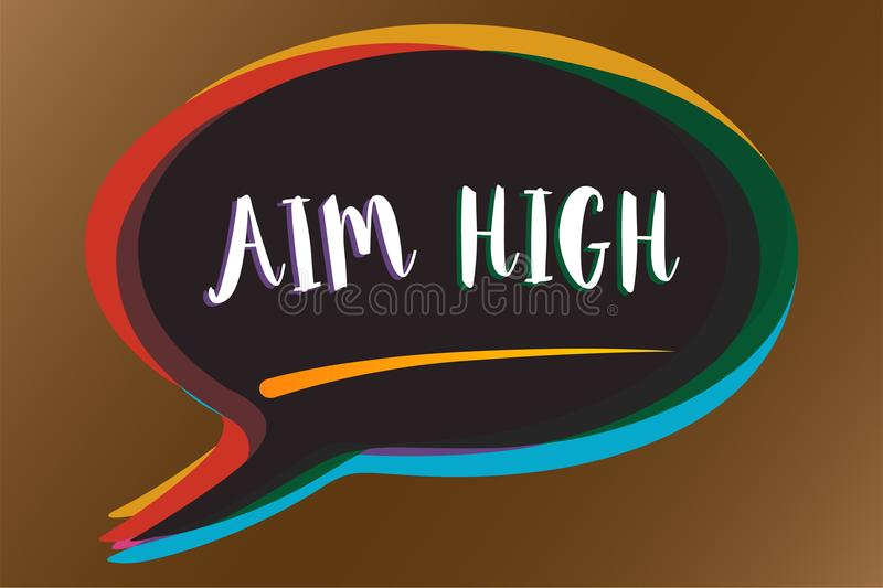 Text sign showing Aim High. Conceptual photo go for best job school or activity Asking someone to dream big Speech bubble idea mes royalty free illustration