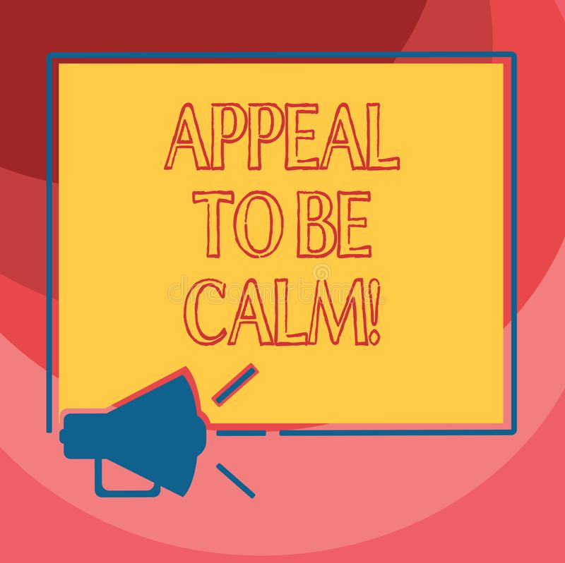 Text sign showing Appeal To Be Calm. Conceptual photo Stay relaxed calmed thoughtful do not get upset or angry Megaphone. Sound icon Outlines Blank Square vector illustration