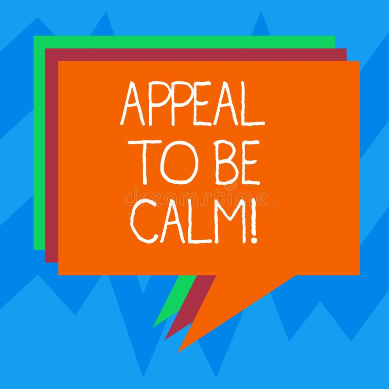 Text sign showing Appeal To Be Calm. Conceptual photo Stay relaxed calmed thoughtful do not get upset or angry Stack of. Speech Bubble Different Color Blank stock illustration