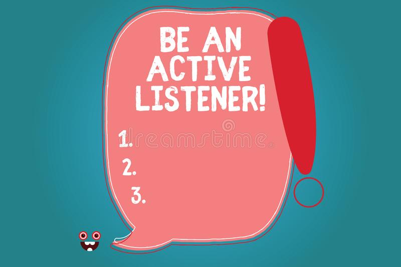 Text sign showing Be An Active Listener. Conceptual photo Pay attention of what showing say to you Be attentive Blank. Color Speech Bubble Outlined with royalty free illustration