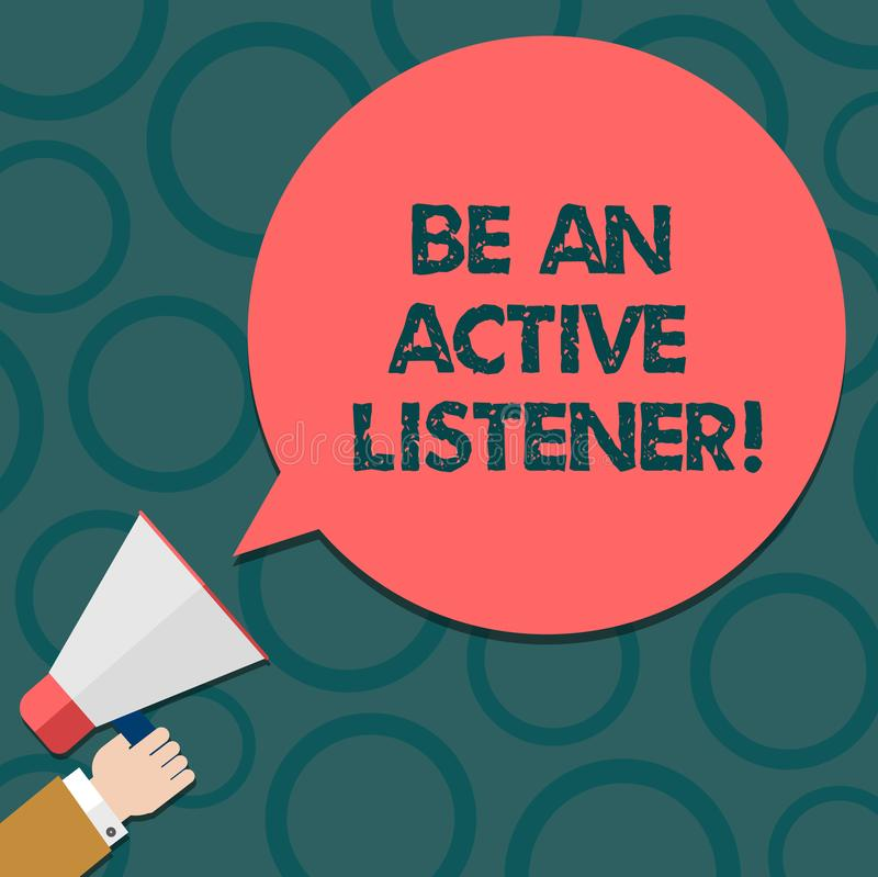 Text sign showing Be An Active Listener. Conceptual photo Pay attention of what showing say to you Be attentive Hu. Analysis Hand Holding Megaphone Blank Round royalty free illustration