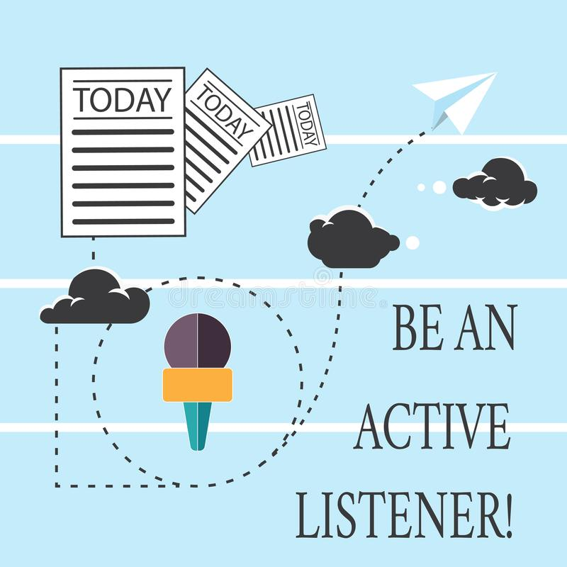 Text sign showing Be An Active Listener. Conceptual photo Pay attention of what showing say to you Be attentive. Information and Documents Passing thru Cloud royalty free illustration