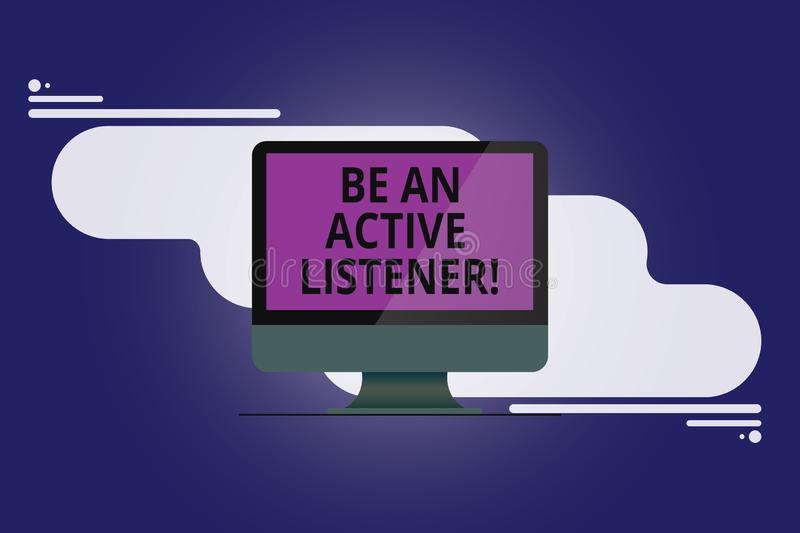 Text sign showing Be An Active Listener. Conceptual photo Pay attention of what showing say to you Be attentive Mounted. Computer Monitor Blank Reflected Screen stock illustration