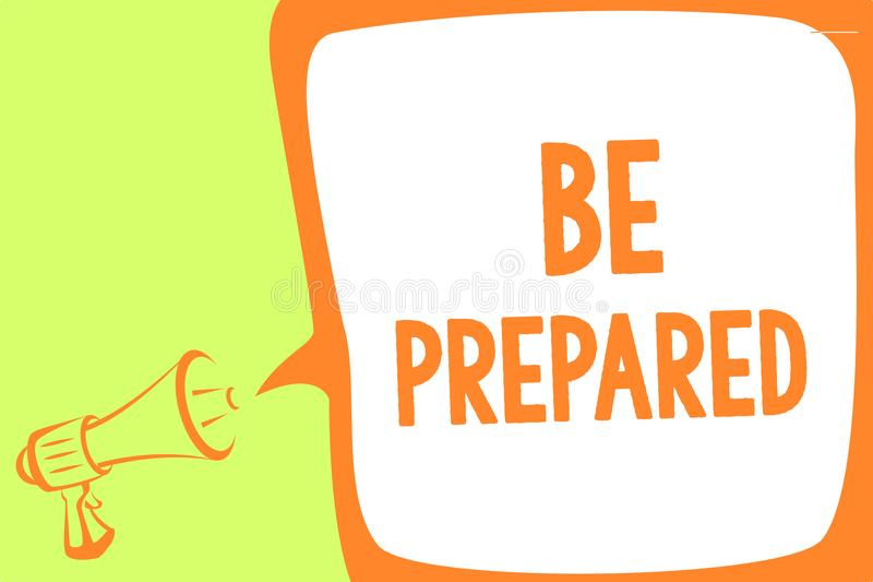 Text sign showing Be Prepared. Conceptual photo make something ready for use or consideration at future Megaphone loudspeaker spee. Ch bubble important message royalty free illustration