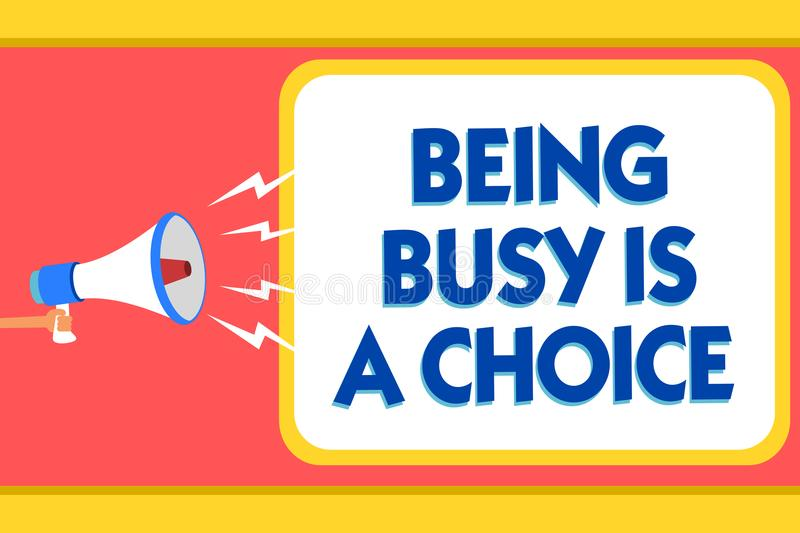Text sign showing Being Busy Is A Choice. Conceptual photo life is about priorities Arrange your to do list Message warning signal. S sound speakers alarming stock illustration