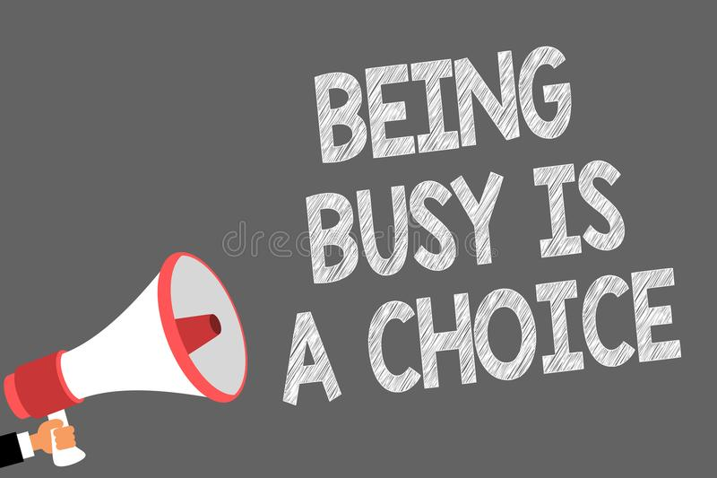 Text sign showing Being Busy Is A Choice. Conceptual photo life is about priorities Arrange your to do list Symbols speaker alarmi. Ng warning sound indications vector illustration