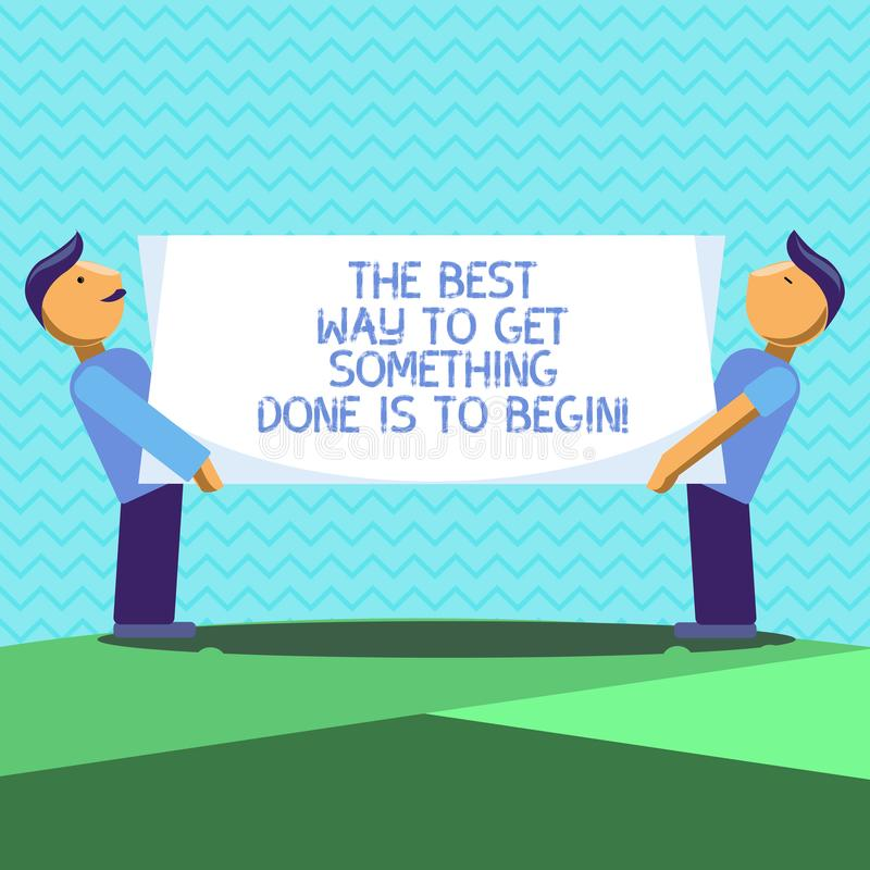 Text sign showing The Best Way To Get Something Done Is To Begin. Conceptual photo Start doing to get results Two Men. Standing Carrying Rectangular Blank Panel vector illustration