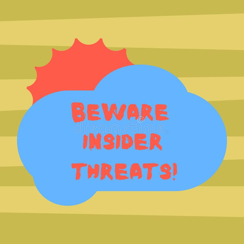 Text sign showing Beware Insider Threats. Conceptual photo Be cautious on malicious attack inside the network Sun Hiding Shining. Behind Blank Fluffy Color stock illustration