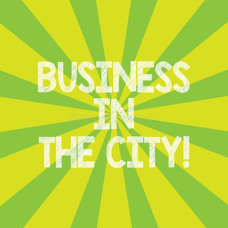 Text sign showing Business In The City. Conceptual photo Urban companies Professional offices in cities Sunburst photo royalty free illustration