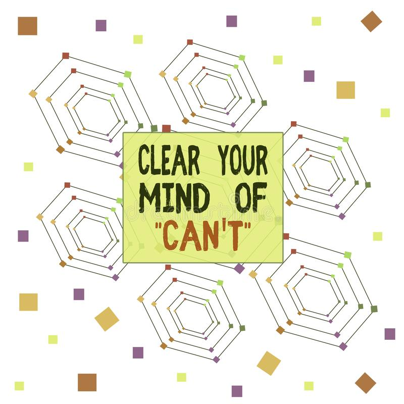 Text sign showing Clear Your Mind Of Can T. Conceptual photo Have a positive attitude thinking motivation Centered Hexagon stock illustration
