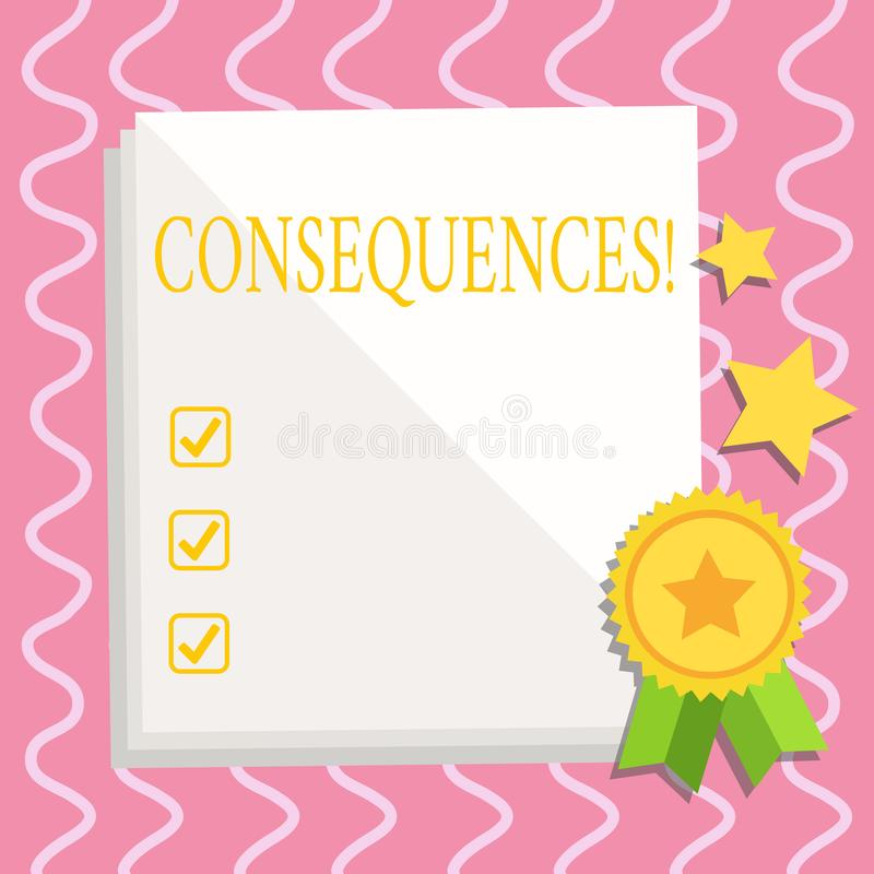 Text sign showing Consequences. Conceptual photo Result Outcome Output Upshot Difficulty Ramification Conclusion White. Text sign showing Consequences. Business vector illustration