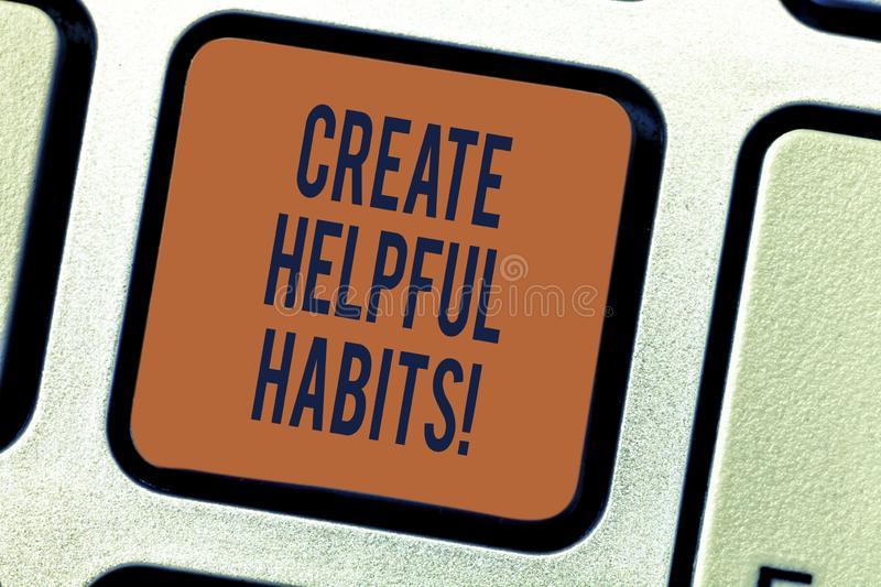 Text sign showing Create Helpful Habits. Conceptual photo Develop a beneficial routine behaviors on daily basis Keyboard. Key Intention to create computer stock photos
