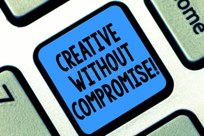 Text sign showing Creative Without Compromise. Conceptual photo a measure of goodwill and little originality Keyboard. Key Intention to create computer message royalty free stock images