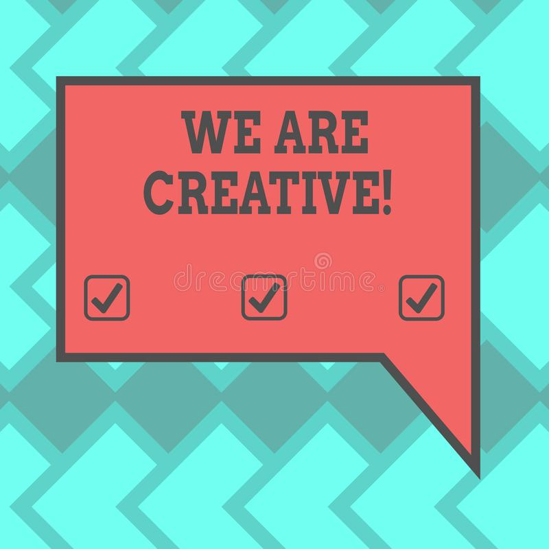 Text sign showing We Are Creative. Conceptual photo To have a lot of creativity original ideas good for design Blank. Rectangular Color Speech Bubble with royalty free illustration