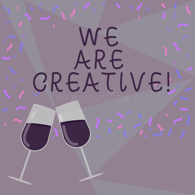 Text sign showing We Are Creative. Conceptual photo To have a lot of creativity original ideas good for design Filled. Wine Glass Toasting for Celebration with vector illustration