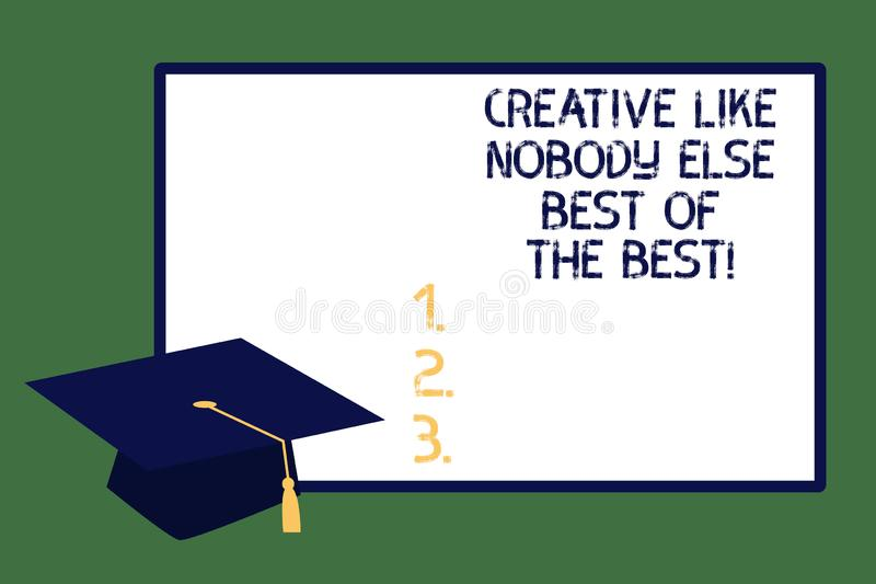 Text sign showing Creative Like Nobody Else Best Of The Best. Conceptual photo High quality creativity Graduation cap with Tassel. Academic Scholar Headgear and stock photos