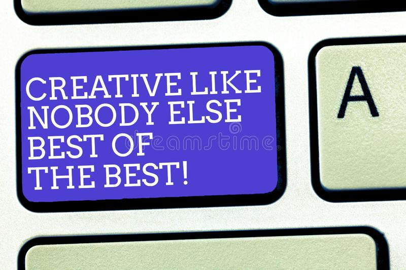 Text sign showing Creative Like Nobody Else Best Of The Best. Conceptual photo High quality creativity Keyboard key. Intention to create computer message royalty free stock images