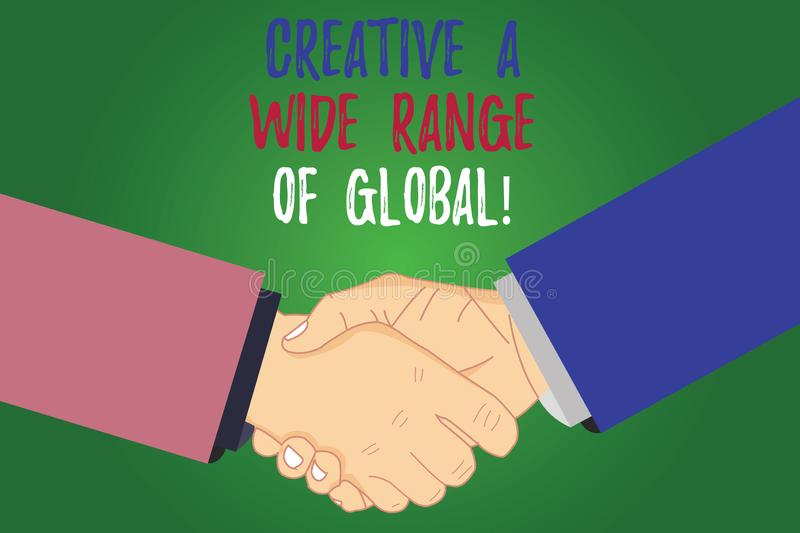 Text sign showing Creative A Wide Range Of Global. Conceptual photo Spread creativity around the world Hu analysis Shaking Hands. On Agreement Greeting Gesture vector illustration