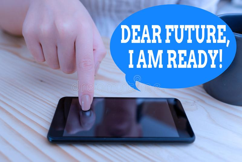 Text sign showing Dear Future I Am Ready. Conceptual photo Confident to move ahead or to face the future woman using. Text sign showing Dear Future I Am Ready stock images