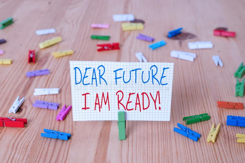 Text sign showing Dear Future I Am Ready. Conceptual photo suitable state for action or situation being fully prepared. Text sign showing Dear Future I Am Ready stock photo