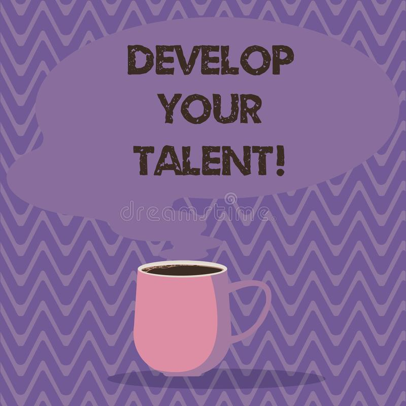 Text sign showing Develop Your Talent. Conceptual photo improve natural aptitude or skill with effort and time Mug photo. Cup of Hot Coffee with Blank Color stock illustration