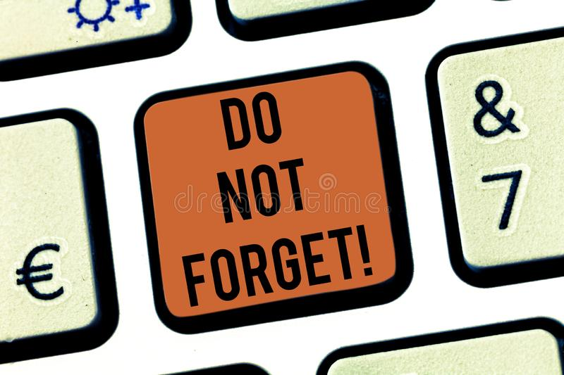 Text sign showing Do Not Forget. Conceptual photo Have always in mind Remember important things Good memory Keyboard key. Intention to create computer message royalty free illustration