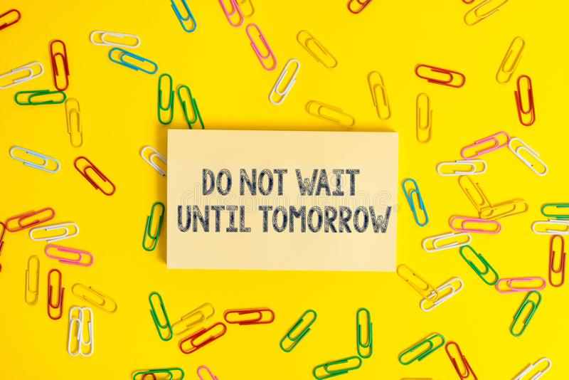 Text sign showing Do Not Wait Until Tomorrow. Conceptual photo needed to do it right away Urgent Better do now. stock photography