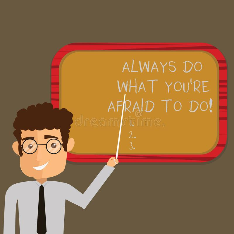 Text sign showing Always Do What You Re Afraid To Do. Conceptual photo Overcome your fear Challenge motivation Man. Standing Holding Stick Pointing to Wall vector illustration