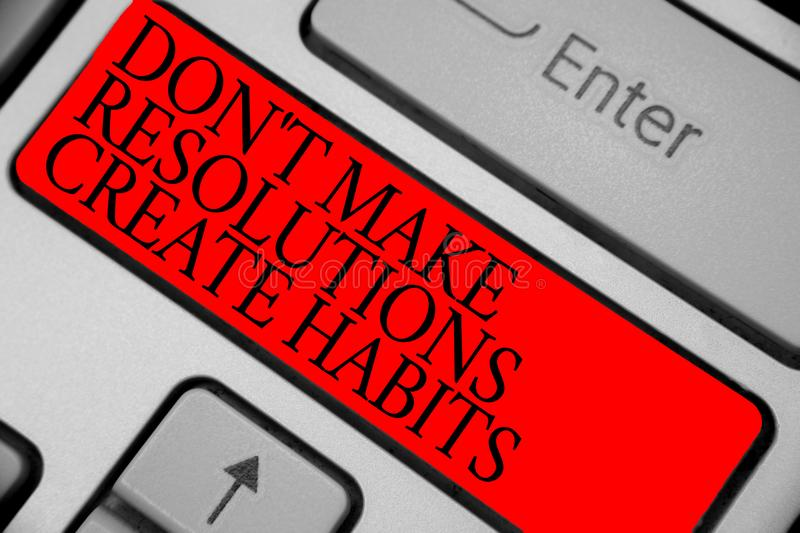 Text sign showing Don t not Make Resolutions Create Habits. Conceptual photo Routine for everyday to achieve goals Keyboard red ke. Y Intention create computer royalty free stock image