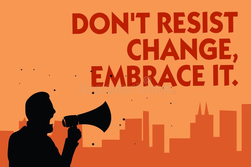 Text sign showing Don t not Resist Change, Embrace It. Conceptual photo Be open to changes try new things positive Man holding meg. Aphone speaking politician royalty free stock image