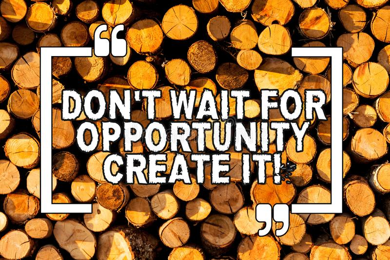 Text sign showing Don T Wait For Opportunity Create It. Conceptual photo work hard on yourself and begin from now Wooden vector illustration