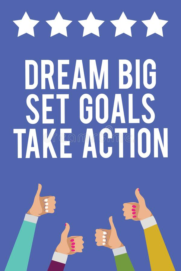 Text sign showing Dream Big Set Goals Take Action. Conceptual photo Motivation to follow your dreams Inspiration Men women hands t royalty free illustration