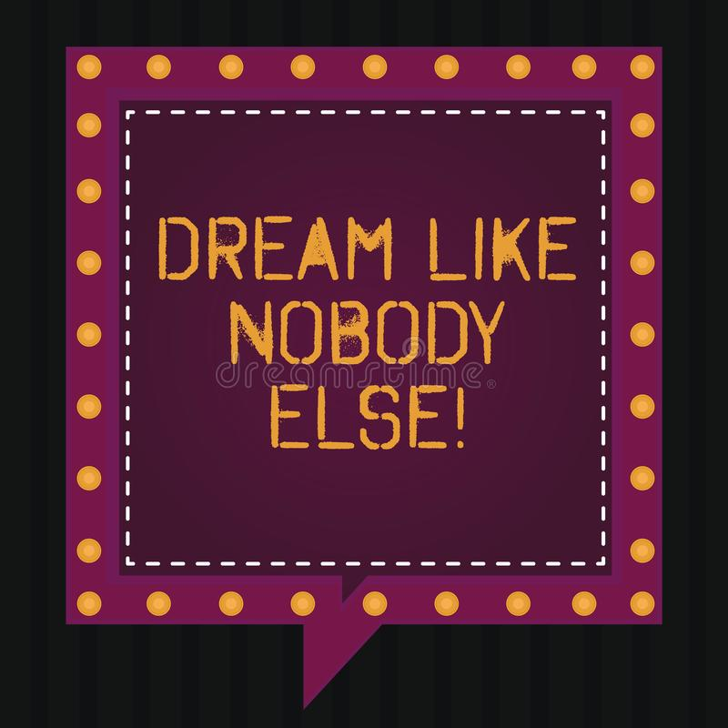 Text sign showing Dream Like Nobody Else. Conceptual photo Have mote motivation inspiration than others Square Speech stock illustration