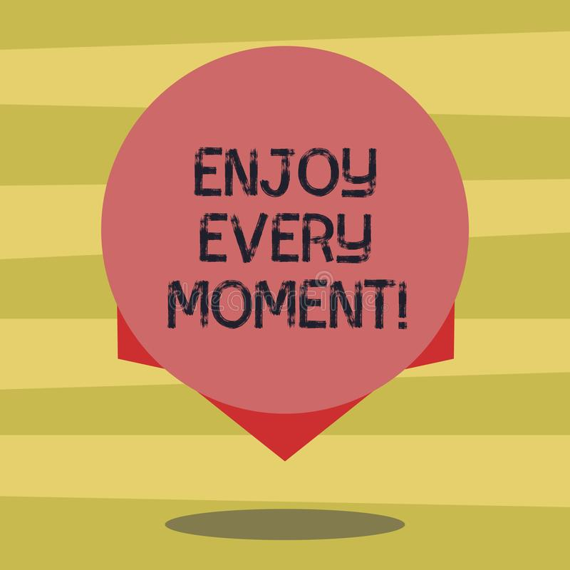 Text sign showing Enjoy Every Moment. Conceptual photo Remove unneeded possessions Minimalism force live present Blank. Color Circle Floating photo with Shadow royalty free illustration