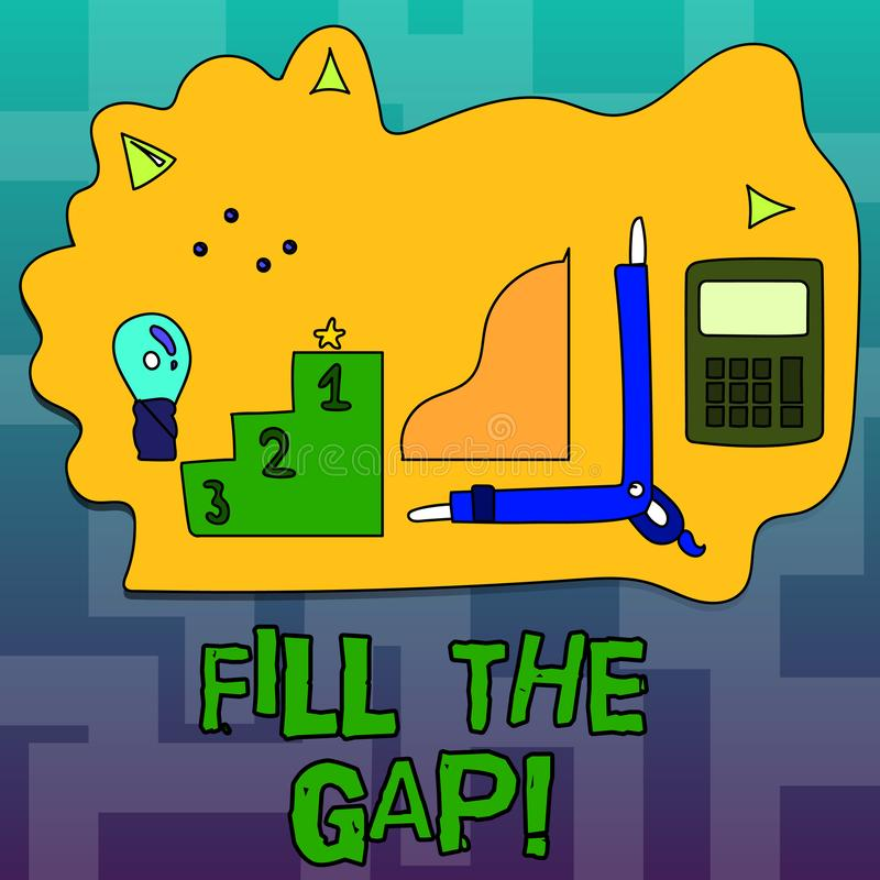 Text sign showing Fill The Gap. Conceptual photo Put he missing part in its right place Solution to the puzzle. Text sign showing Fill The Gap. Conceptual photo stock illustration