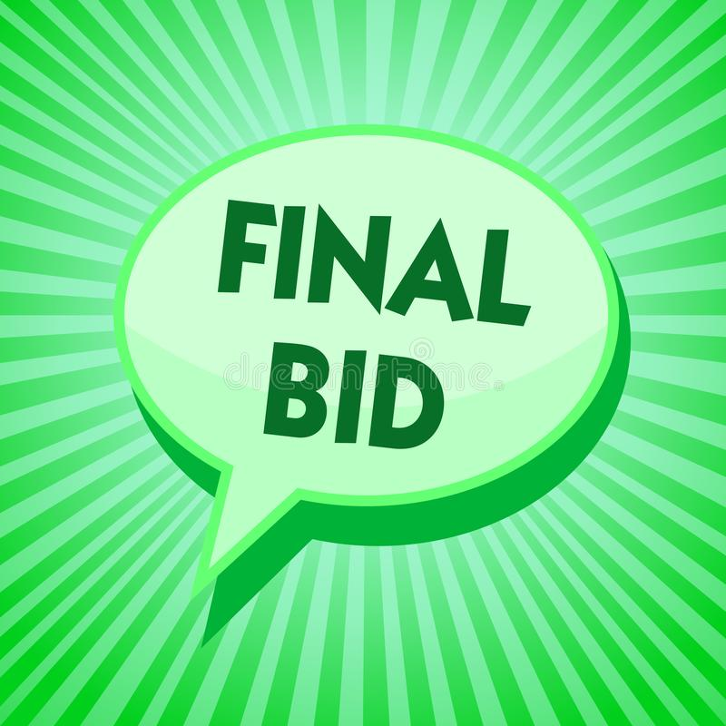 Text sign showing Final Bid. Conceptual photo The decided cost of an item which is usualy very expensive Green speech bubble messa. Ge reminder rays shadow stock illustration