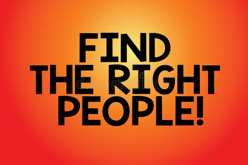 Text sign showing Find The Right People. Conceptual photo look for a Competent demonstrating Hire appropriate Staff stock illustration