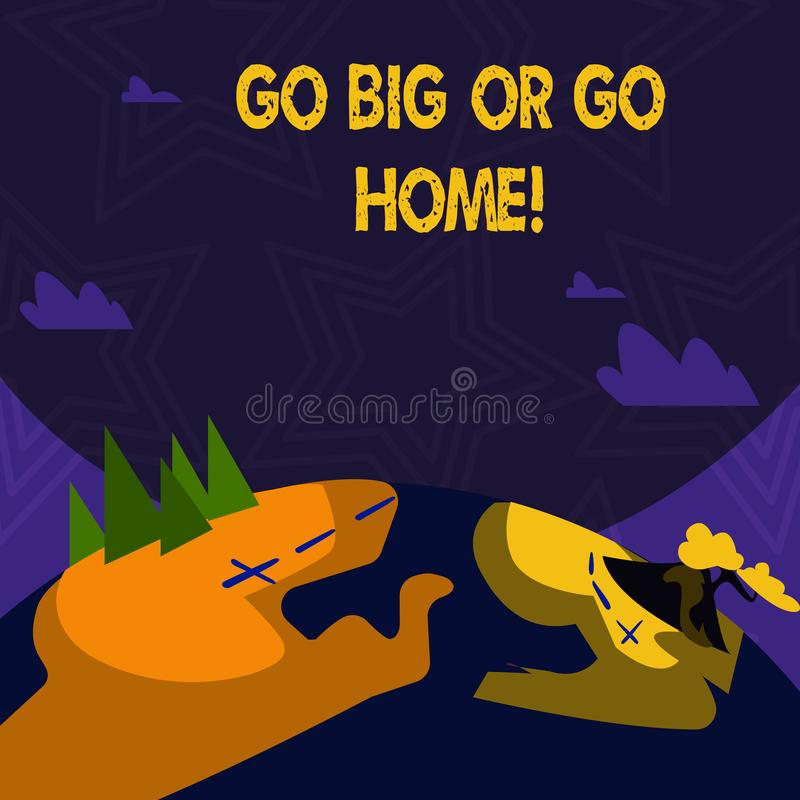 Text sign showing Go Big Or Go Home. Conceptual photo Mindset Ambitious Impulse Persistence. Text sign showing Go Big Or Go Home. Business photo text Mindset vector illustration