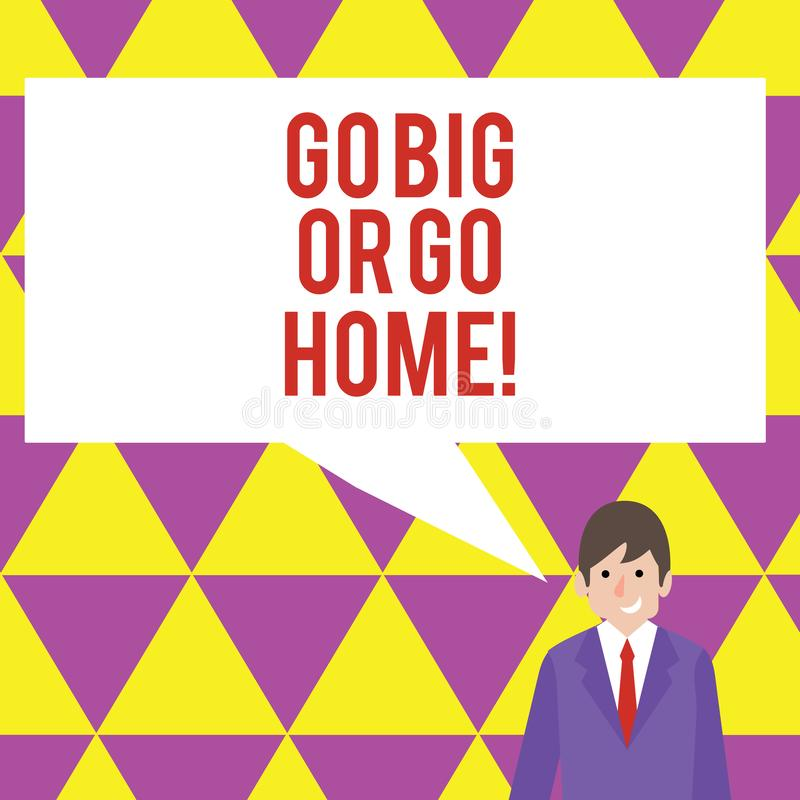 Text sign showing Go Big Or Go Home. Conceptual photo Mindset Ambitious Impulse Persistence. Text sign showing Go Big Or Go Home. Business photo showcasing vector illustration