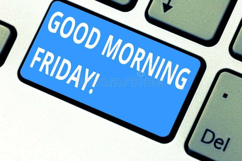 Text sign showing Good Morning Friday. Conceptual photo greeting someone in start of day week Start Weekend Keyboard key royalty free stock images