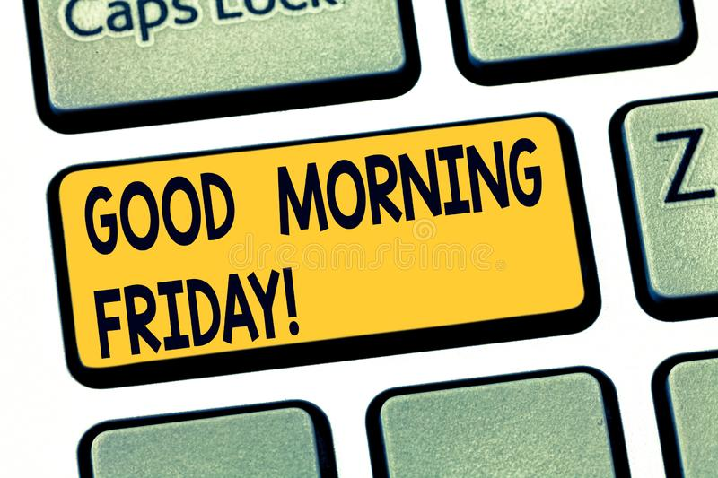 Text sign showing Good Morning Friday. Conceptual photo greeting someone in start of day week Start Weekend Keyboard key. Intention to create computer message stock images