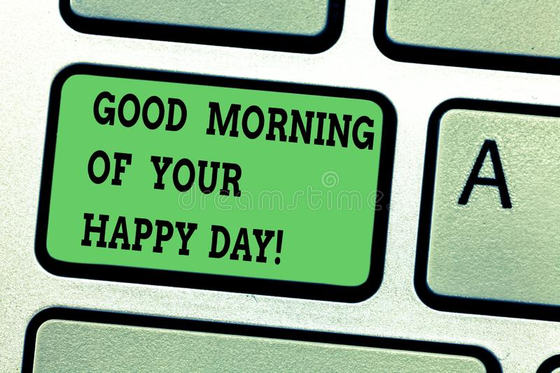 Text sign showing Good Morning Of Your Happy Day. Conceptual photo Greeting best wishes happiness in life Keyboard key. Intention to create computer message royalty free stock image