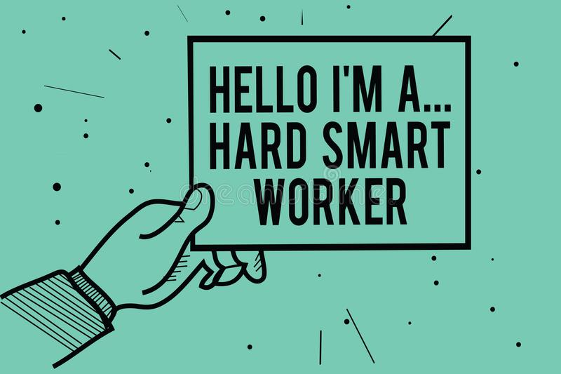 Text sign showing Hello I am A ... Hard Smart Worker. Conceptual photo Intelligence at your job Fast Clever Man hand holding paper. Communicating information vector illustration