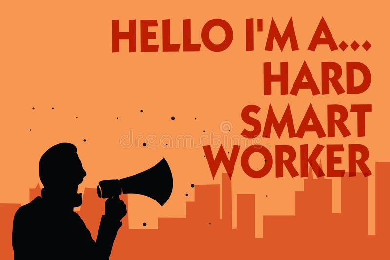 Text sign showing Hello I am A ... Hard Smart Worker. Conceptual photo Intelligence at your job Fast Clever Man holding megaphone. Speaking politician making royalty free illustration