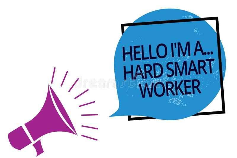 Text sign showing Hello I am A ... Hard Smart Worker. Conceptual photo Intelligence at your job Fast Clever Megaphone loudspeaker. Speaking loud screaming frame royalty free illustration