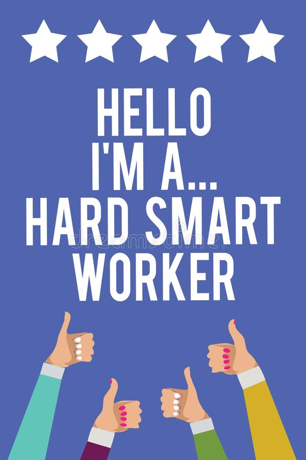 Text sign showing Hello I am A ... Hard Smart Worker. Conceptual photo Intelligence at your job Fast Clever Men women hands thumbs. Up approval five stars stock illustration
